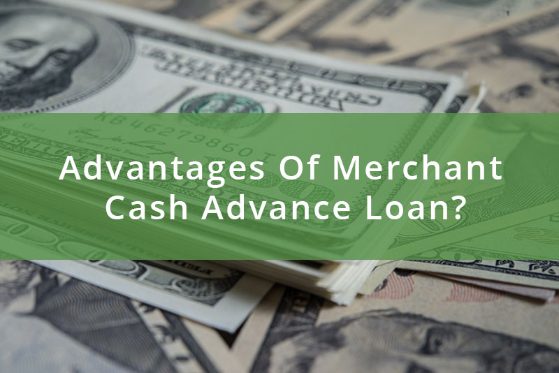 Advantages Of Merchant Cash Advance Loan